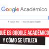 Qué es Google Académico y cómo se utiliza